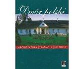 Szczegóły książki DWÓR POLSKI - ARCHITEKTURA, TRADYCJA, HISTORIA
