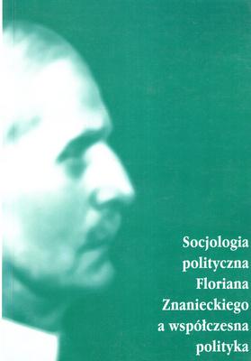 SOCJOLOGIA POLITYCZNA FLORIANA ZNANIECKIEGO A WSPÓŁCZESNA POLITYKA