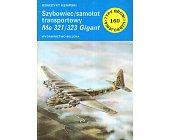 Szczegóły książki SZYBOWIEC/SAMOLOT TRANSPORTOWY ME 321 / 323 GIGANT