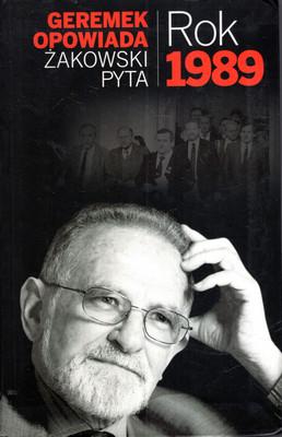 GEREMEK OPOWIADA, ŻAKOWSKI PYTA - ROK 1989