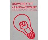 Szczegóły książki UNIWERSYTET ZAANGAŻOWANY - PRZEWODNIK KRYTYKI POLITYCZNEJ