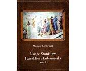 Szczegóły książki KSIĄŻĘ STANISŁAW HERAKLIUSZ LUBOMIRSKI I ARTYŚCI