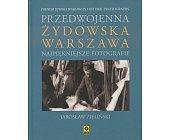 Szczegóły książki PRZEDWOJENNA ŻYDOWSKA WARSZAWA - NAJPIĘKNIEJSZE FOTOGRAFIE