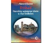 Szczegóły książki DŻIHAD - NARODZINY WOJUJĄCEGO ISLAMU W AZJI ŚRODKOWEJ