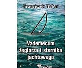 Szczegóły książki VADEMECUM ŻEGLARZA I STERNIKA JACHTOWEGO