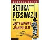 Szczegóły książki SZTUKA PERSWAZJI, CZYLI JĘZYK WPŁYWU I MANIPULACJI