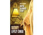 Szczegóły książki NOWY LEPSZY ŚWIAT - UKRYTA TAJEMNICA FATIMY