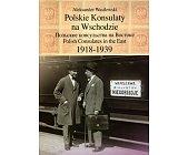 Szczegóły książki POLSKIE KONSULATY NA WSCHODZIE 1918-1939