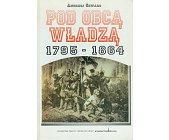 Szczegóły książki POD OBCĄ WŁADZĄ 1795-1864