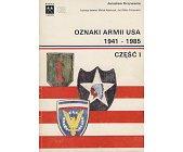 Szczegóły książki OZNAKI ARMII USA 1941 - 1985 CZĘŚĆ 1