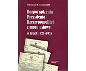Szczegóły książki ROZPORZĄDZENIA PREZYDENTA RZECZYPOSPOLITEJ Z MOCĄ USTAWY W LATACH 1926-1935