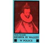 Szczegóły książki HENRYK III WALEZY W POLSCE