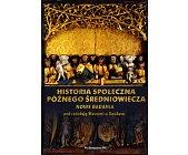 Szczegóły książki HISTORIA SPOŁECZNA PÓŹNEGO ŚREDNIOWIECZA. NOWE BADANIA