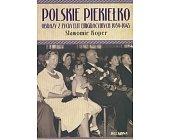 Szczegóły książki POLSKIE PIEKIEŁKO. OBRAZY Z ŻYCIA ELIT EMIGRACYJNYCH 1939-1945