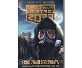 Szczegóły książki ECHO ZGASŁEGO ŚWIATA (UNIWERSUM METRO 2033)
