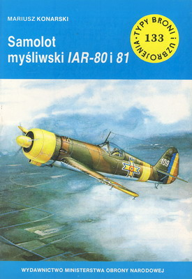 SAMOLOT MYŚLIWSKI IAR-80 I 81 (TYPY BRONI I UZBROJENIA - ZESZYT 133)