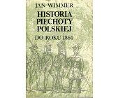 Szczegóły książki HISTORIA PIECHOTY POLSKIEJ DO ROKU 1864