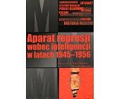 Szczegóły książki APARAT REPRESJI WOBEC INTELIGENCJI W LATACH 1945 - 1956