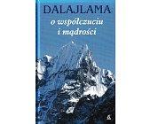 Szczegóły książki DALAJLAMA,O WSPÓŁCZUCIU I MĄDROŚCI