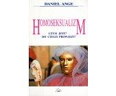 Szczegóły książki HOMOSEKSUALIZM. CZYM JEST? DO CZEGO PROWADZI?
