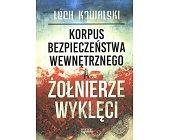 Szczegóły książki KORPUS BEZPIECZEŃSTWA WEWNĘTRZNEGO A ŻOŁNIERZE WYKLĘCI