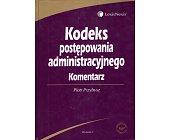 Szczegóły książki KODEKS POSTĘPOWANIA ADMINISTRACYJNEGO. KOMENTARZ