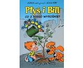 Szczegóły książki PTYŚ I BILL. TOM 3. CO Z NIEGO WYROŚNIE?