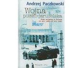 Szczegóły książki WOJNA POLSKO-JARUZELSKA. STAN WOJENNY W POLSCE 13 XII 1981-22 VII 1983