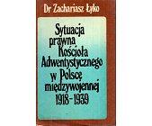 Szczegóły książki SYTUACJA PRAWNA KOŚCIOŁA ADWENTYSTYCZNEGO W POLSCE MIĘDZYWOJENNEJ 1918-1939
