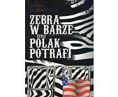 Szczegóły książki ZEBRA W BARZE... CZYLI POLAK POTRAFI