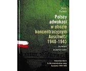 Szczegóły książki POLSCY ADWOKACI W OBOZIE KONCETRACYJNYM AUSCHWITZ 1940-1945