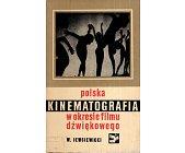 Szczegóły książki POLSKA KINEMATOGRAFIA W OKRESIE FILMU DŹWIĘKOWEGO W LATACH 1939-1939