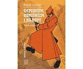 Szczegóły książki IMPERIUM, KOMUNIZM I NARODY