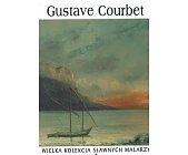 Szczegóły książki GUSTAVE COURBET (WIELKA KOLEKCJA SŁAWNYCH MALARZY)