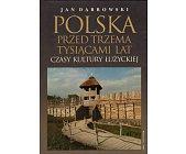 Szczegóły książki POLSKA PRZED TRZEMA TYSIĄCAMI LAT