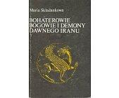 Szczegóły książki BOHATEROWIE, BOGOWIE I DEMONY DAWNEGO IRANU