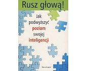 Szczegóły książki RUSZ GŁOWĄ! - JAK PODWYŻSZYĆ POZIOM SWOJEJ INTELIGENCJI