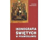 Szczegóły książki IKONOGRAFIA ŚWIĘTYCH W PRAWOSŁAWIU