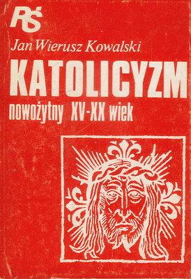 KATOLICYZM NOWOŻYTNY XV - XX WIEK