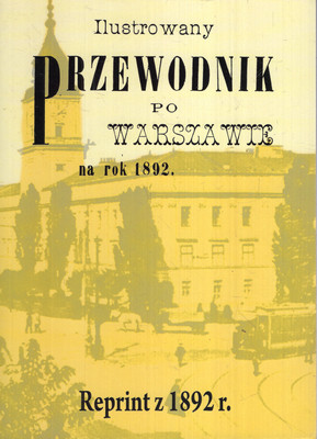 ILUSTROWANY PRZEWODNIK PO WARSZAWIE NA ROK 1892