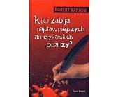 Szczegóły książki KTO ZABIJA NAJSŁAWNIEJSZYCH AMERYKAŃSKICH PISARZY?