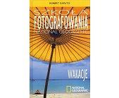 Szczegóły książki SZKOŁA FOTOGRAFOWANIA NATIONAL GEOGRAPHIC - WAKACJE