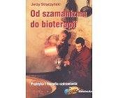 Szczegóły książki OD SZAMANIZMU DO BIOTERAPII