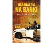 Szczegóły książki NAPADAŁEM NA BANKI. PRAWDZIWA HISTORIA