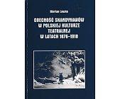 Szczegóły książki OBECNOŚĆ SKANDYNAWÓW W POLSKIEJ KULTURZE TEATRALNEJ W LATACH 1876-1918