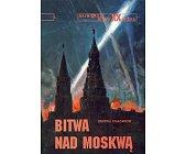 Szczegóły książki BITWA NAD MOSKWĄ (NAJWIĘKSZE BITWY XX WIEKU - ZESZYT 29)