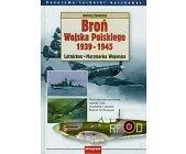 Szczegóły książki BROŃ WOJSKA POLSKIEGO 1939 - 1945 - LOTNICTWO, MARYNARKA WOJENNA