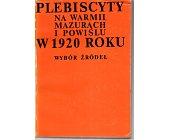 Szczegóły książki PLEBISCYTY NA WARMII, MAZURACH I POWIŚLU W 1920 ROKU
