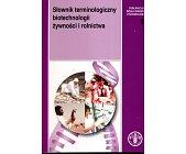 Szczegóły książki SŁOWNIK TERMINOLOGICZNY BIOTECHNOLOGII ŻYWNOŚCI I ROLNICTWA