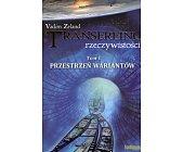Szczegóły książki TRANSERFING RZECZYWISTOŚCI - TOM I - PRZESTRZEŃ WARIANTÓW